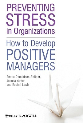 Preventing Stress in Organizations: How to Develop Positive Managers - Donaldson-Feilder, Emma, and Lewis, Rachel, and Yarker, Joanna