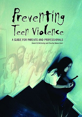 Preventing Teen Violence: A Guide for Parents and Professionals - McCarthy, Sherri N (Editor), and Hutz, Claudio Simon (Editor)