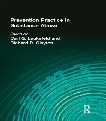 Prevention Practice in Substance Abuse - Leukefeld, Carl G, Dr., and Clayton, Richard R