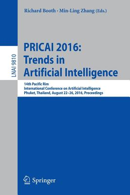 Pricai 2016: Trends in Artificial Intelligence: 14th Pacific Rim International Conference on Artificial Intelligence, Phuket, Thailand, August 22-26, 2016, Proceedings - Booth, Richard (Editor)