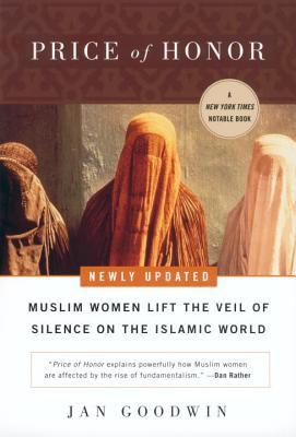Price of Honor: Muslim Women Lift the Veil of Silence on the Islamic World - Goodwin, Jan