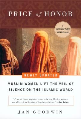 Price of Honor: Muslim Women Lift the Veil of Silence on the Islamic World - Goodwin, Jan