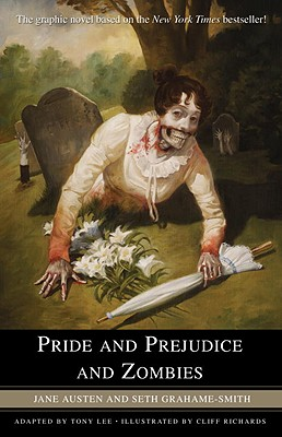 Pride and Prejudice and Zombies: The Graphic Novel - Austen, Jane, and Grahame-Smith, Seth, and Lee, Tony (Adapted by)