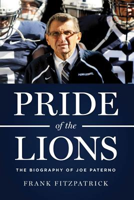 Pride of the Lions: The Biography of Joe Paterno - Fitzpatrick, Frank