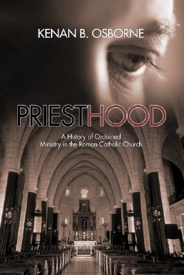 Priesthood: A History of the Ordained Ministry in the Roman Catholic Church - Osborne, Kenan B