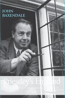 Priestley's England: J. B. Priestley and English Culture - Baxendale, John