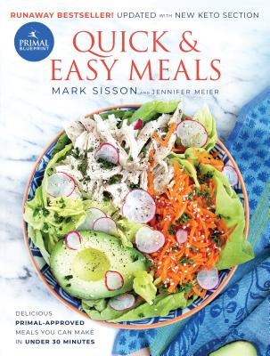 Primal Blueprint Quick and Easy Meals: Delicious, Primal-Approved Meals You Can Make in Under 30 Minutes - Meier, Jennifer, and Sisson, Mark