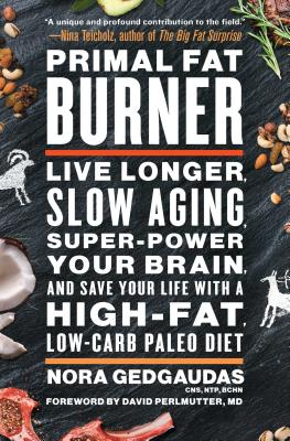 Primal Fat Burner: Live Longer, Slow Aging, Super-Power Your Brain, and Save Your Life with a High-Fat, Low-Carb Paleo Diet - Gedgaudas, Nora, CNS, and Perlmutter, David, M D (Foreword by)