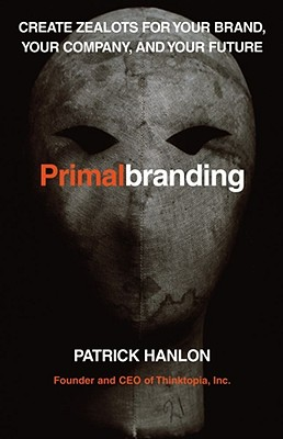 Primalbranding: Create Zealots for Your Brand, Your Company, and Your Future - Hanlon, Patrick