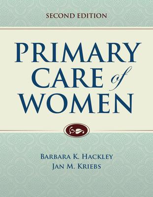 Primary Care of Women - Hackley, Barbara K, and Kriebs, Jan M