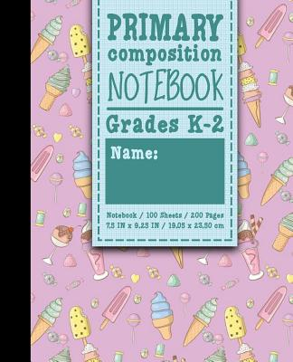 Primary Composition Notebook: Grades K-2: Primary Composition Books Kindergarten, Primary Composition Notebook K-2, 100 Sheets, 200 Pages, Cute Ice Cream & Lollipop Cover - Publishing, Moito