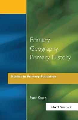Primary Geography Primary History - Knight, Peter