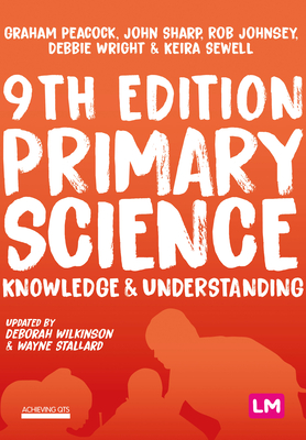 Primary Science: Knowledge and Understanding - Peacock, Graham A, and Sharp, John, and Johnsey, Rob