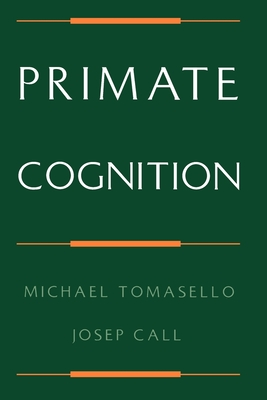 Primate Cognition - Tomasello, Michael, and Call, Josep