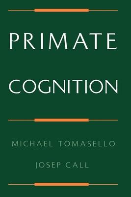 Primate Cognition - Tomasello, Michael