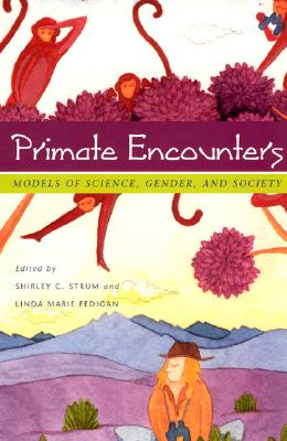 Primate Encounters: Models of Science, Gender, and Society - Strum, Shirley C (Editor), and Fedigan, Linda Marie (Editor)