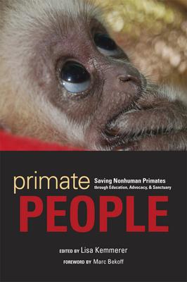 Primate People: Saving Nonhuman Primates Through Education, Advocacy, & Sanctuary - Kemmerer, Lisa (Editor)