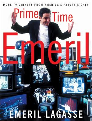 Prime Time Emeril: More TV Dinners from America's Favorite Chef - Lagasse, Emeril