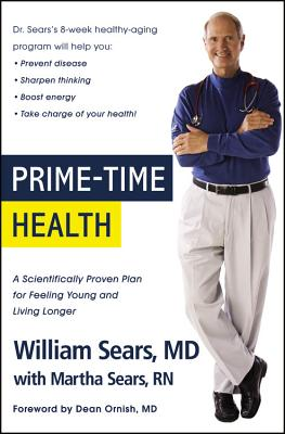 Prime-Time Health: A Scientifically Proven Plan for Feeling Young and Living Longer - Sears, William, MD, and Sears, Martha, N, and Ornish, Dean, Dr., M.D. (Foreword by)