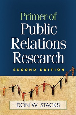 Primer of Public Relations Research - Stacks, Don W, PH.D.