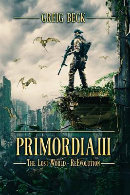 Primordia 3: The Lost World-Re-Evolution - Beck, Greig