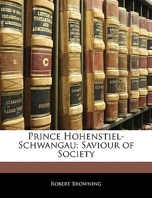 Prince Hohenstiel-Schwangau: Saviour of Society - Browning, Robert