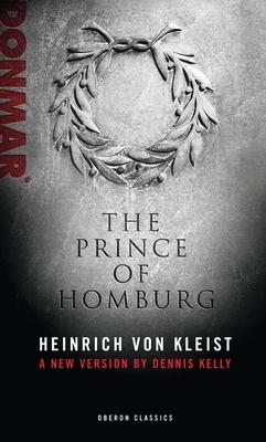Prince of Homburg - Kleist, Heinrich Von
