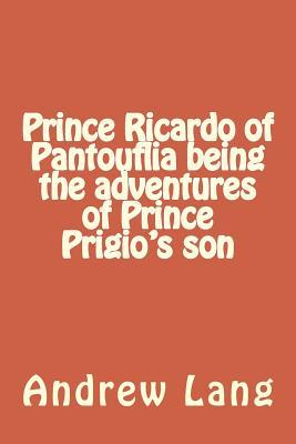 Prince Ricardo of Pantouflia Being the Adventures of Prince Prigio's Son - Lang, Andrew