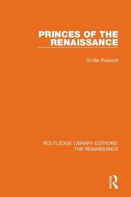 Princes of the Renaissance - Prescott, Orville