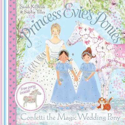 Princess Evie's Ponies: Confetti the Magic Wedding Pony - KilBride, Sarah