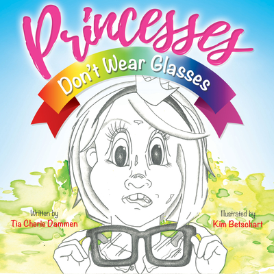 Princesses Don't Wear Glasses - Dammen, Tia Cherie