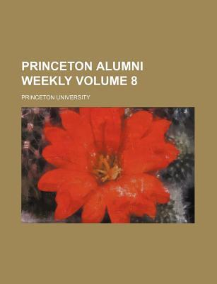 Princeton Alumni Weekly Volume 8 - University, Princeton