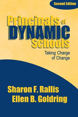 Principals of Dynamic Schools: Taking Charge of Change - Rallis, Sharon F, Dr., Edd, and Goldring, Ellen B, Dr.