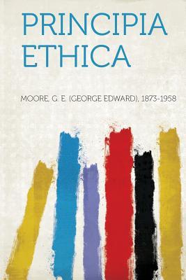 Principia Ethica - 1873-1958, Moore G E (George Edward)