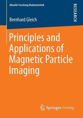 Principles and Applications of Magnetic Particle Imaging - Gleich, Bernhard