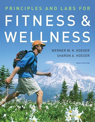 Principles and Labs for Fitness and Wellness - Hoeger, Werner W K, and Hoeger, Sharon A