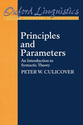 Principles and Parameters: An Introduction to Syntactic Theory - Culicover, Peter W