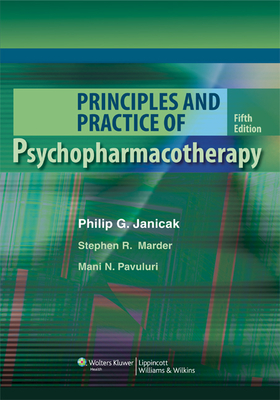 Principles and Practice of Psychopharmacotherapy - Janicak, Philip G, MD, and Marder, Stephen R, and Pavuluri, Mani N, MD, PhD