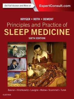 Principles and Practice of Sleep Medicine - Kryger, Meir H, MD, Frcpc, and Roth, Thomas, PhD, and Dement, William C, MD, PhD