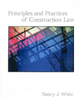 Principles and Practices of Construction Law - White, Nancy J