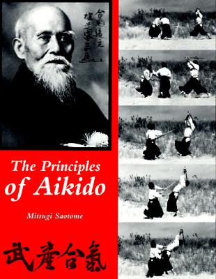 Principles of Aikido - Saotome, Mitsugi