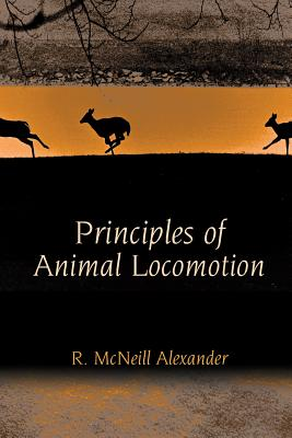 Principles of Animal Locomotion - Alexander, R McNeill, Professor