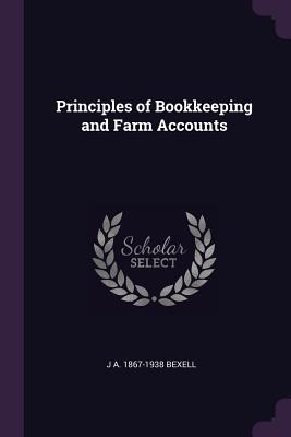 Principles of Bookkeeping and Farm Accounts - Bexell, J A 1867-1938