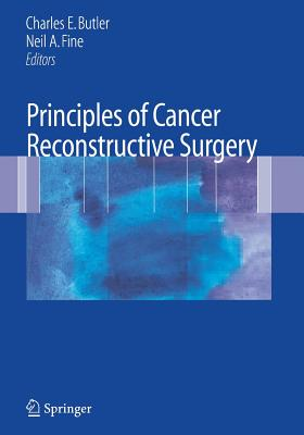 Principles of Cancer Reconstructive Surgery - Butler, Charles E (Editor), and Fine, Neil A (Editor)