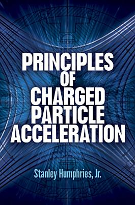 Principles of Charged Particle Acceleration - Humphries