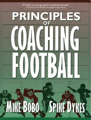 Principles of Coaching Football - Bobo, Mike, and Dykes, Spike