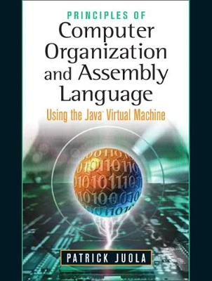 Principles of Computer Organization and Assembly Language: Using the Java Virtual Machine - Juola, Patrick