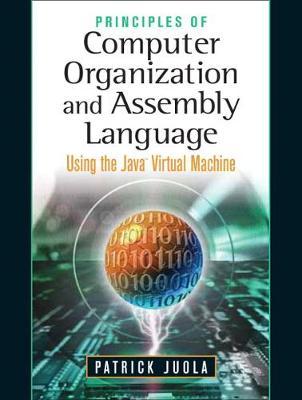 Principles of Computer Organization and Assembly Language: Using the Java Virtual Machine - Juola, Patrick