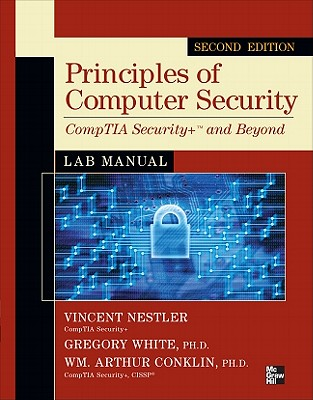 Principles of Computer Security: CompTIA Security+ and Beyond Lab Manual - Nestler, Vincent, and White, Gregory, and Conklin, Wm Arthur, Professor