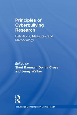 Principles of Cyberbullying Research: Definitions, Measures, and Methodology - Bauman, Sheri (Editor), and Walker, Jenny (Editor), and Cross, Donna (Editor)